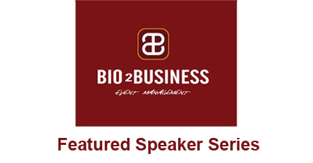 Bio2Business Featured Speaker Series